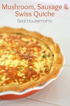 Mushroom, Sausage & Swiss Quiche | Real Housemoms | This is a great breakfast during the holidays
