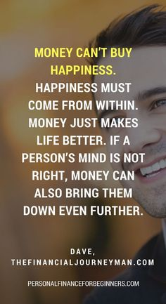 Dave shares this financial independence quote and great money tip. Money can't buy happiness, happiness must come from within. #money #personalfinance #wealth #quotes