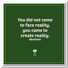 You did not come to face reality, you came to create reality. Abraham-Hicks Quotes What Reality Are You Creating? Mantra, Quotes To Live By, Life Quotes, Wisdom Quotes, Success Quotes, Quotes Quotes, Motivational Quotes, Inspirational Quotes, A Course In Miracles