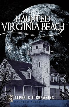 In this collection of more than forty chilling tales, Al Chewning sheds an eerie light on Virginia Beach's past and reveals the ghostly specters and haunts that make the destination hotspot a ghoulish, otherworldly realm by night #halloweenhistory