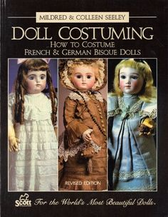 Doll Costuming How to Costume French & German Bisque Dolls by Mildred Seeley http://www.amazon.com/dp/0916809382/ref=cm_sw_r_pi_dp_e5d0wb1S7824E