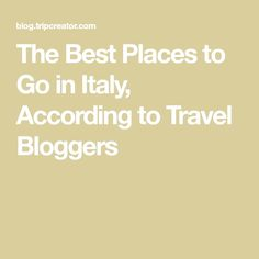 The Best Places to Go in Italy, According to Travel Bloggers #placestogoinitaly  #PlacestogoinItaly