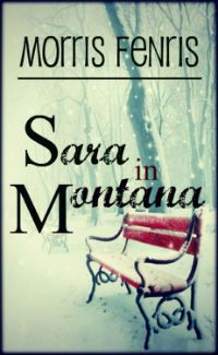 ~~ Sara in Montana ~~  the only thing Sara ever wanted is exactly what she has to run from to save her life.