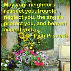 May your neighbors respect you, trouble neglect you, the angels protect you, and heaven accept you. Irish Prayer, Irish Blessing, Irish Curse, Irish Quotes, Irish Sayings, Find My Ancestors, Erin Go Braugh, Irish Proverbs, Irish Eyes Are Smiling