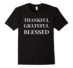 Amazon.com: Thankful Grateful Blessed T-Shirt: Clothing