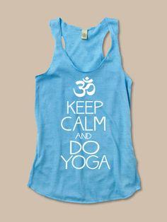 Keep Calm and Do Yoga Tank. namaste ohm breathe