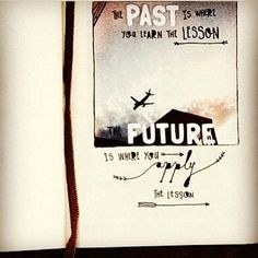 The past is where you learn the lesson, the future is where you apply it. Via @TheNotebookDoodles