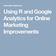 Using R and Google Analytics for Online Marketing Improvements