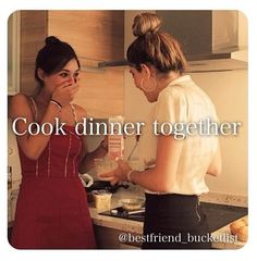 Best Friend Bucket List- cook dinner together. I was to have a girls night in and play bored games and make tons of delicious foods!!