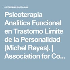 Psicoterapia Analítica Funcional en Trastorno Límite de la Personalidad (Michel Reyes). | Association for Contextual Behavioral Science