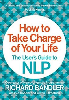 The NOOK Book (eBook) of the How to Take Charge of Your Life: The User's Guide to NLP by Richard Bandler, Owen Fitzpatrick, Alessio Roberti Nlp Books, Nlp Techniques, Best Kindle, Amazon Kindle, Take Charge, Old Libraries, Negative Thinking, User Guide, What To Read