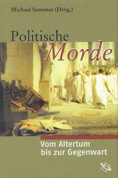 Politische Morde. Vom Altertum bis zur Gegenwart