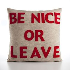 BE NICE or LEAVE - recycled felt applique pillow 16 inch - more colors available