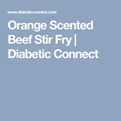 Orange Scented Beef Stir Fry | Diabetic Connect