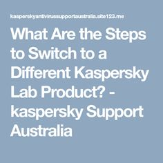 """What Are the Steps to Switch to a Different Kaspersky Lab Product? - <a href=""""https://kaspersky.antivirussupportaustralia.com/"""">Kaspersky Support Australia</a> would like to inform that you just have to buy the activation code for the product you want to switch to and then enter it into your current application."""