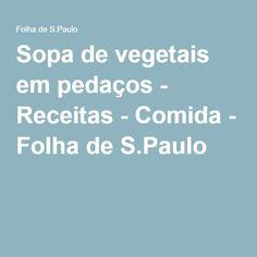 Sopa de vegetais em pedaços - Receitas - Comida - Folha de S.Paulo