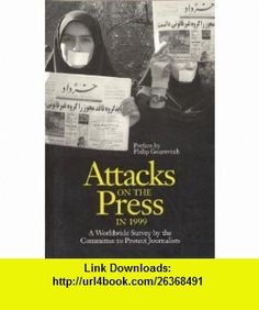 Attacks on the Press in 1999 (A Worldwide Survey by the Committee to Protect Journalists) (9780944823194) Philip Gourevitch , ISBN-10: 094482319X  , ISBN-13: 978-0944823194 ,  , tutorials , pdf , ebook , torrent , downloads , rapidshare , filesonic , hotfile , megaupload , fileserve