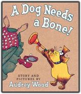 ADog Needs a Bone!, written & illustrated by Audrey Wood