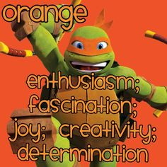 Michelangelo>>>I guess I'm pretty orange
