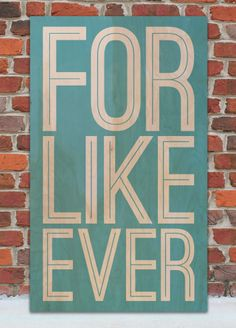 """For Like Ever Wood Sign :: WordsOnWood.com :: Wooden Sign with the Design of the Saying """"For Like Ever"""". Show the one who you care about the strength of your commitment to them. :: Rustic Sign"""