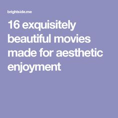 16exquisitely beautiful movies made for aesthetic enjoyment