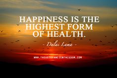 Happiness is the highest form of health. – Dalai Lama Comments comments