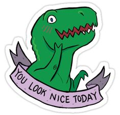 """""""Friendly T-Rexes - You Look Nice Today"""" Stickers by ackimakescomics Snapchat Stickers, Meme Stickers, Tumblr Stickers, Cool Stickers, Printable Stickers, Laptop Stickers, Planner Stickers, Pin And Patches, Aesthetic Stickers"""