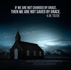 If we are not changed by grace then we are not saved by grace. Bible Verses Quotes, Bible Scriptures, Faith Quotes, Quotable Quotes, Christian Faith, Christian Quotes, Christian Church, Aw Tozer Quotes, Ex Machina