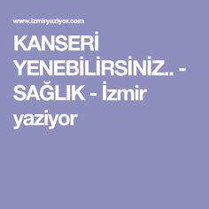 KANSERİ YENEBİLİRSİNİZ.. - SAĞLIK - İzmir yaziyor