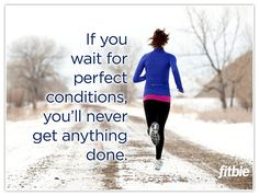 """""""If you wait for perfect conditions, you'll never get anything done."""" - Basically every runner's moto!"""