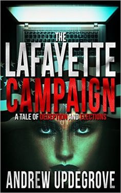 The Lafayette Campaign: a Tale of Deception and Elections (Frank Adversego Thrillers Book 2) - Kindle edition by Andrew Updegrove. Literature & Fiction Kindle eBooks @ Amazon.com.