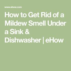 how to get rid of a mildew smell under a sink dishwasher ehow. Black Bedroom Furniture Sets. Home Design Ideas