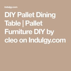 DIY Pallet Dining Table | Pallet Furniture DIY by cleo on Indulgy.com