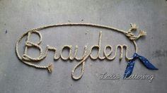 Handcrafted custom western rope name art, perfect for any western, rustic or nautical decor. Please visit my etsy shop, Lasso Lettering, at https://www.etsy.com/shop/LassoLettering