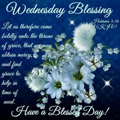 Wednesday Blessings, Hebrews 4:16- Have a Blessed Day!!