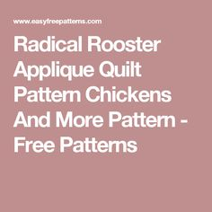 Radical Rooster Applique Quilt Pattern  Chickens And More Pattern - Free Patterns
