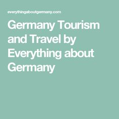 Germany Tourism and Travel by Everything about Germany