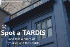 Things a Whovian should do: Spot a TARDIS.