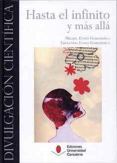 Hasta el infinito y más allá / Miguel y Fernando Etayo Gordejuela Publicación Santander : Ediciones de la Universidad de Cantabria, D.L. 2011