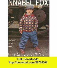 The Watercress Children 18 Childrens Knitting Patterns Annabel Fox ,   ,  , ASIN: B0026SQD9G , tutorials , pdf , ebook , torrent , downloads , rapidshare , filesonic , hotfile , megaupload , fileserve