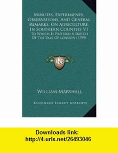 Minutes, Experiments, Observations, And General Remarks, On Agriculture, In Southern Counties V1 To Which Is Prefixed A Sketch Of The Vale Of London (1799) (9781165054534) William Marshall , ISBN-10: 1165054531  , ISBN-13: 978-1165054534 ,  , tutorials , pdf , ebook , torrent , downloads , rapidshare , filesonic , hotfile , megaupload , fileserve