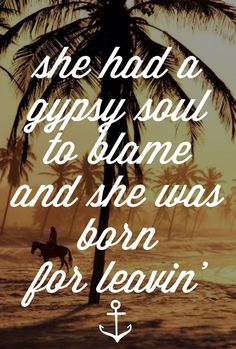 I have a gypsy soul too... Not meant to stay in one place too long!