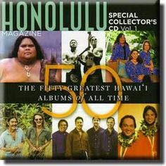 """The 50 Greatest Hawai`i Music Albums    Album Notes In June 2004 HONOLULU Magazine put together a panel of experts, who named """"The 50 Greatest Hawai'i Music Albums Ever"""". This CD presents some of those selections here, taken from earlier recordings."""