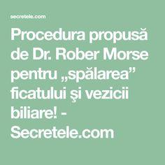 """Procedura propusă de Dr. Rober Morse pentru """"spălarea"""" ficatului şi vezicii biliare! - Secretele.com"""