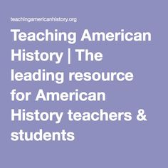 Teaching American History | The leading resource for American History teachers & students
