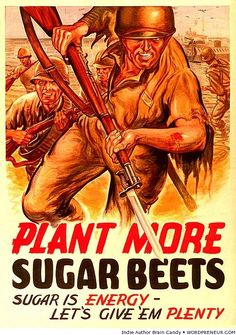 Plant More Sugar Beets - Sugar is ENERGY - Let's give 'em PLENTY! Government poster asking people to plant sugar beets for the war effort. World War II Caricatures, Ww2 Propaganda Posters, Poster Ads, Poster Prints, Vintage Advertisements, Vintage Ads, Vintage Signs, Japan, Vintage Posters