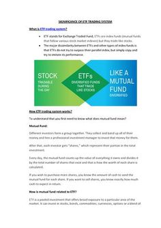The major dissimilarity between ETFs and other types of index funds is that ETFs do not try to surpass their parallel index, but simply copy and try to imitate its performance. http://www.authorstream.com/Presentation/fxworldtrade-2372674-significance-etf-trading-system/