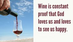 Benjamin Franklin Wine is constant proof that God - Quippy Quotes