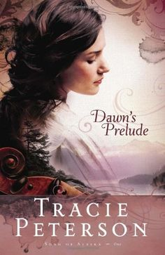 Dawn's Prelude (Song of Alaska Series, Book 1) by Tracie Peterson