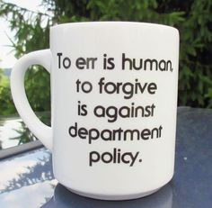 Line Up Police Products Coffee Mug - To err is human, to forgive is against department policy.